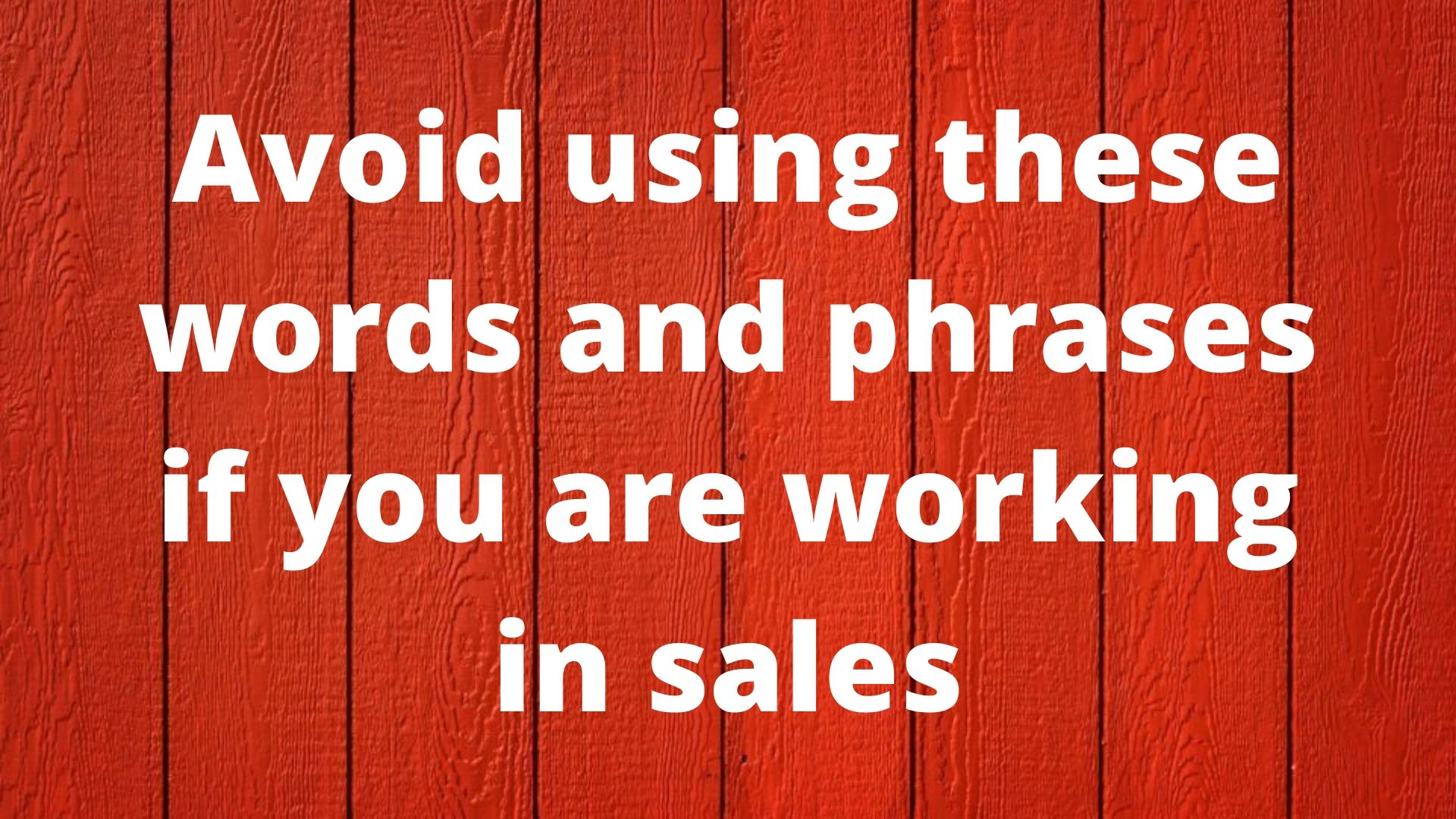 Avoid Using These Words and Phrases If You Are Working in Sales