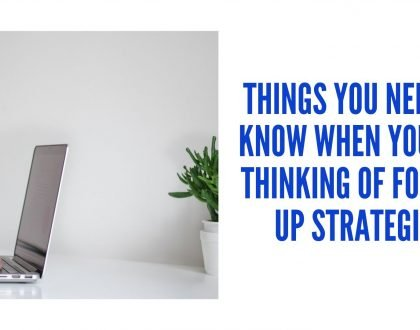Things You Need To Know When You Are Thinking Of Follow Up Strategies