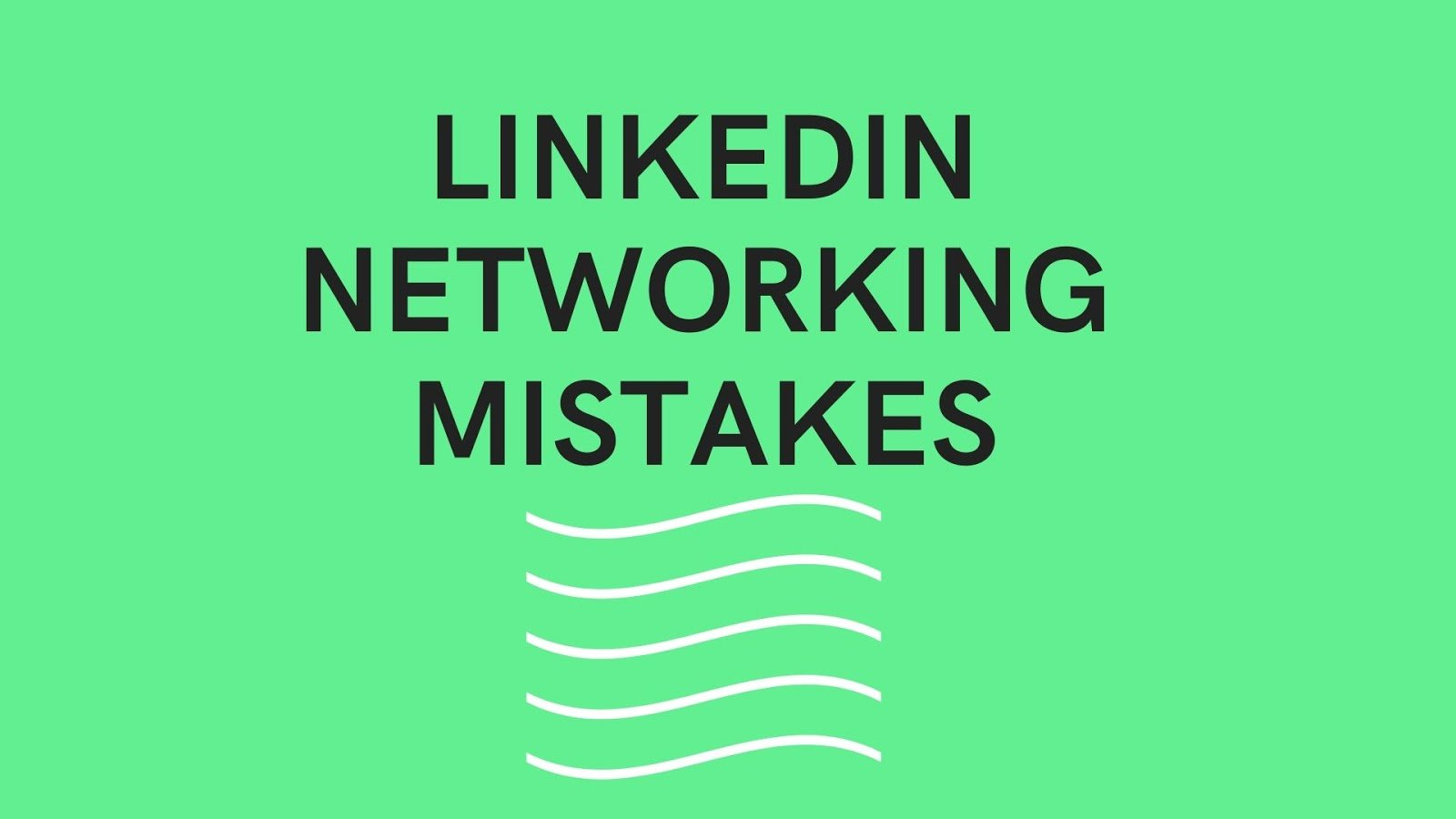 Part I: LinkedIn Networking Mistakes