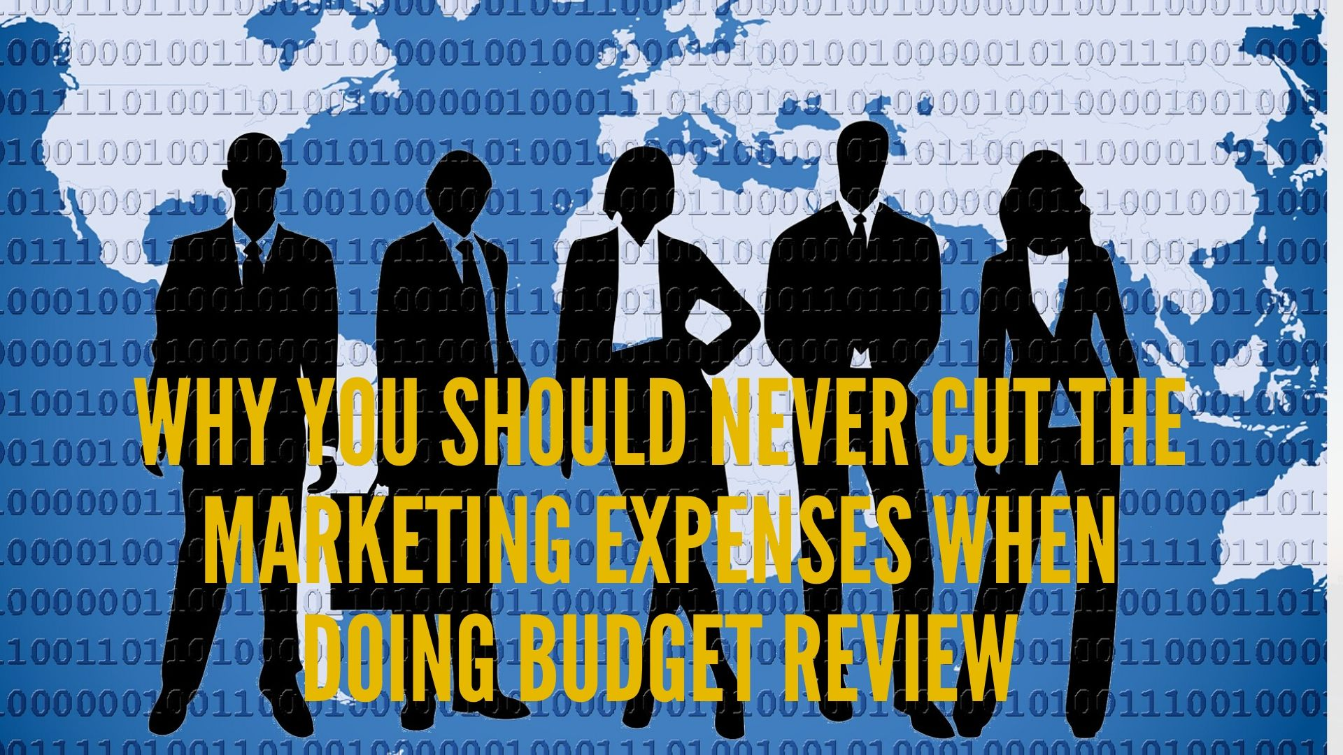 Why you should never cut the marketing expenses when doing budget review