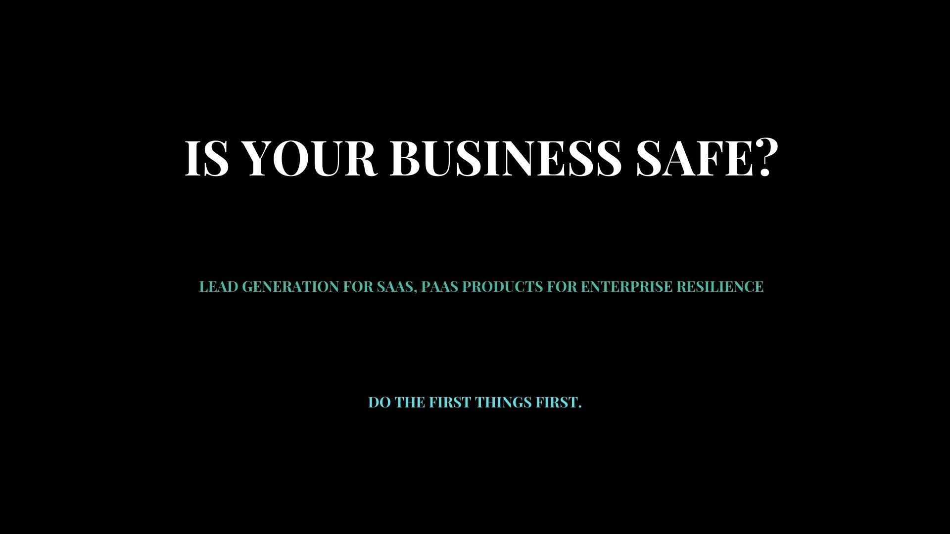 Is your business safe?  - Lead generation for PaaS, SaaS solutions for enterprise resilience