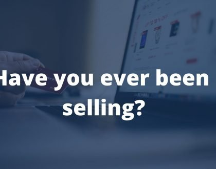 Have you ever been selling?