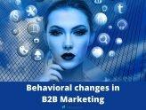 Behavioral changes in B2B Marketing