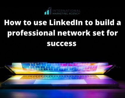 How to use LinkedIn to build a professional network set for success