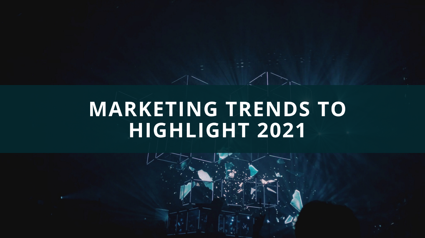 Marketing trends to highlight in 2021