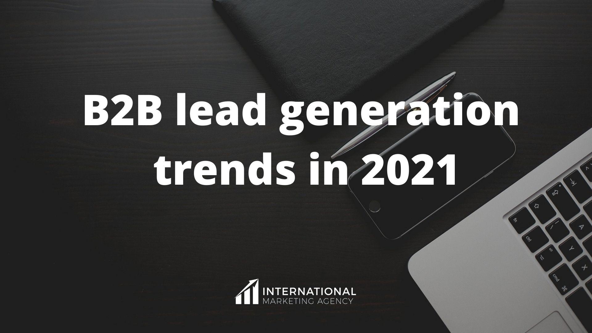 B2B lead generation trends in 2021